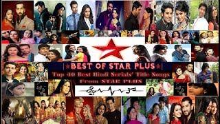 Top 40 Star Plus Hindi Serials' Title Songs   ☆BEST OF STAR PLUS☆  