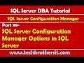 SQL Server DBA Tutorial 98-SQL Server Configuration Manager Options in SQL Server