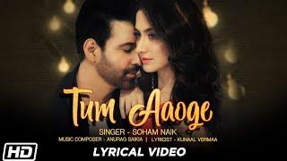 Tum Aaoge | Lyrical Video| Soham Naik| Aamir Ali| Sanjeeda| Anurag Saikia| Kunaal|  Gaana Originals