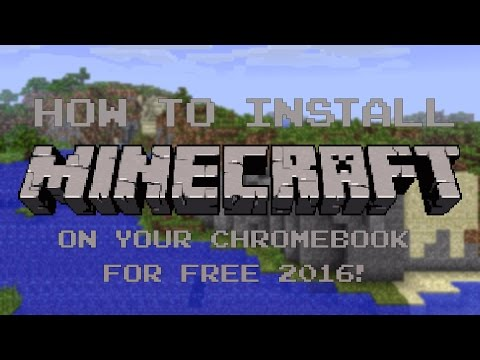 How to install MINECRAFT on your Chromebook for free 2016!