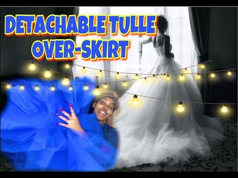 HOW TO CREATE DETACHABLE TULLE OVERSKIRT- Easy & Simple!