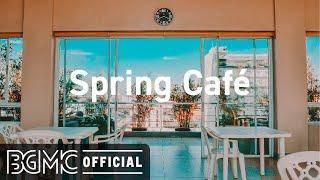 Spring Cafe: Coffee Shop Jazz & Bossa Nova Music for Good Mood