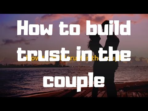 How to build trust in the couple