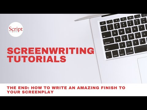 The End: How to Write an Amazing Finish To Your Screenplay