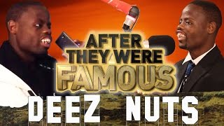 DEEZ NUTS - AFTER They Were Famous - WELVEN DA GREAT