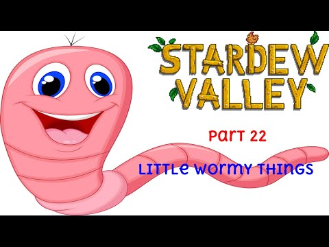 Stardew Valley pt 22: Little Wormy Things