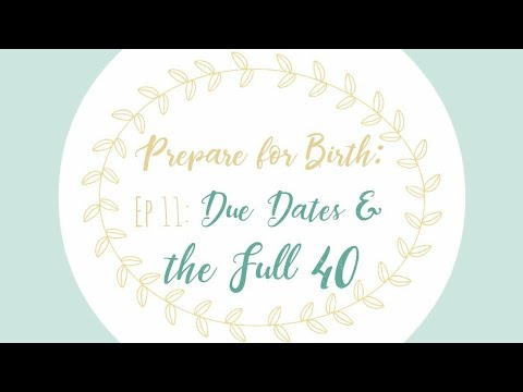 Ep 11: Your Due Date Might Be Wrong & Why to Go the Full 40 || Preparing for Birth Series