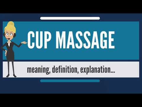 What is CUP MASSAGE? What does CUP MASSAGE mean? CUP MASSAGE meaning, definition & explanation