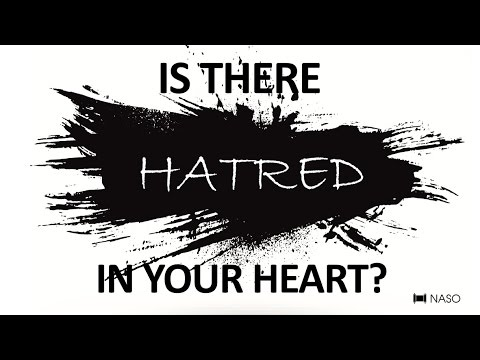 Is There Hatred in Your Heart?
