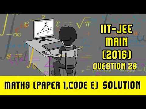 IIT JEE Main Solutions Maths 2016 | (Paper 1, Code E) | Question 28 | For IIT JEE 2018 Preparation