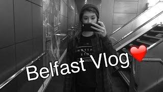 Belfast Vlog❤️