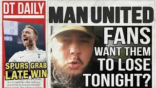 MAN UNITED FANS WANT THEM TO LOSE TONIGHT?! | DT DAILY