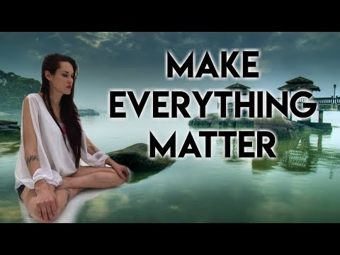 Make Everything Matter (Transform Your Life) - Teal Swan