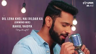 Dil Lena Khel Hai Dildar Ka I The Unwind Mix I Rahul Vaidya RKV