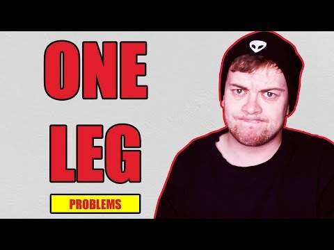 Problems people with 'One Leg' have...