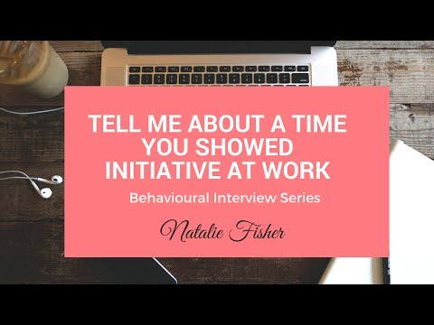 Behavioural Interview Question - Tell me About a Time You Showed Initiative (With an Example Answer)