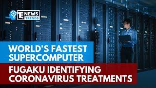 World's Fastest Supercomputer Fugaku Identifying Coronavirus Treatments