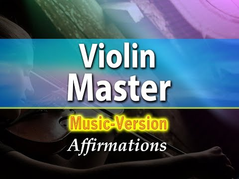 Violin Master - I AM a Virtuoso Violinist - with Uplifting Music - Super-Charged Affirmations