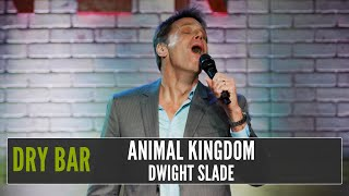 Sometimes the things in the animal kingdom scare me, Dwight Slade