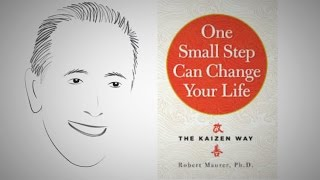 The Kaizen Way: ONE SMALL STEP CAN CHANGE YOUR LIFE by Robert Maurer