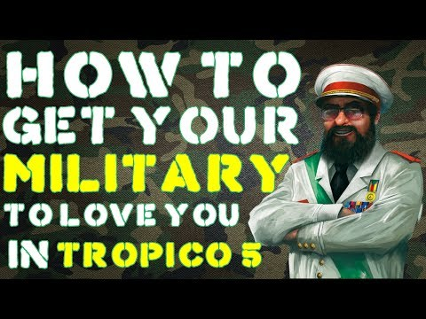 How To Get High Military Loyalty in Tropico 5 (Tropico 5 Military Tips)