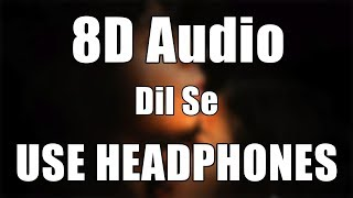 Dil Se Re | 8D Audio | AR Rahman | Dil Se