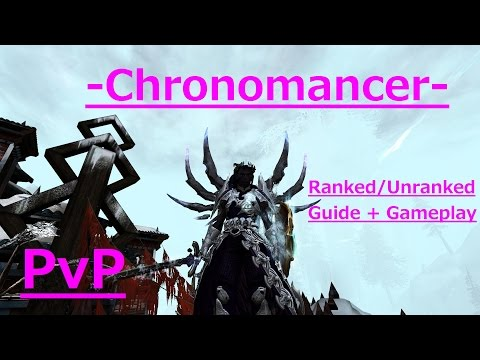 Chronomancer PvP - 2. Ranked and Unranked Guide + Gameplay - Guild Wars 2