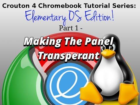 Crouton 4 Chromebook Elementary OS - Make The Panel Transparent