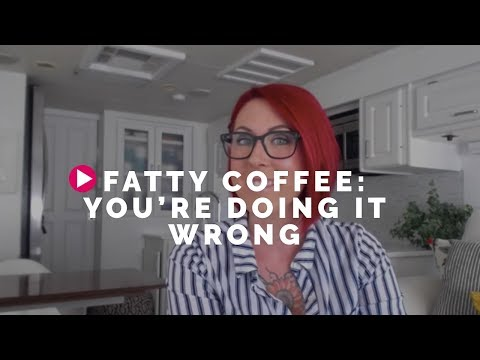 Fatty Coffee: You're Doing It WRONG