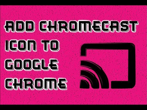 How to Add the Chromecast Icon To the Google Chrome Web Browser Toolbar