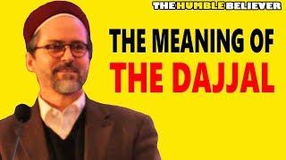 The Meaning of The Dajjal - Hamza Yusuf