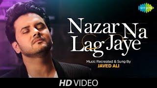 Nazar Na Lag Jaye | Recreated | Javed Ali