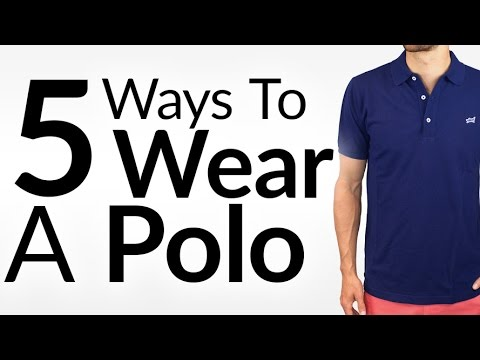 Look Awesome In A Polo | 5 Ways to Wear a Polo Shirt | Perfect Polo Fit & Fabric