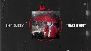 Shy Glizzy - Make It Out [Official Audio]
