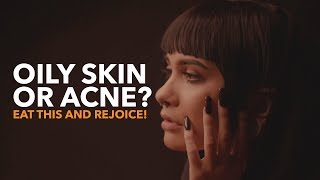 Oily Skin Or Acne? You Need To Be Eating This!