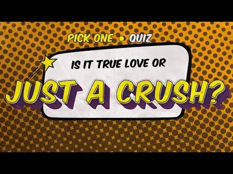 Quiz: Is it True Love or just a Crush?