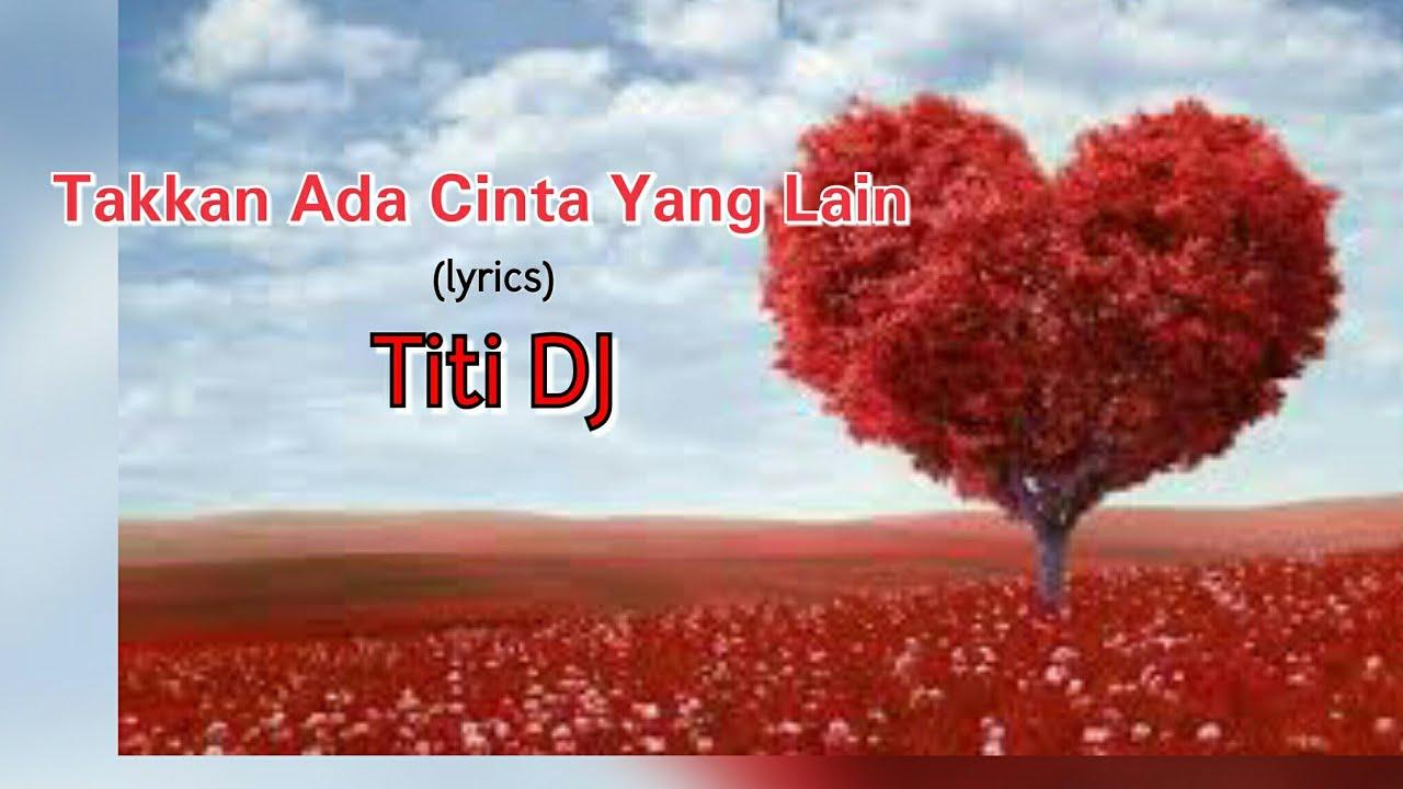 Download Takkan Ada Cinta Yang Lain - Titi DJ (lyrics) MP3 Gratis