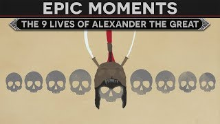 Epic Moments in History - The 9 Lives of Alexander the Great