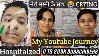 Admitted In Hospital | With MOM My Crying Youtube Journey Career | 0 To 200k Subscribers