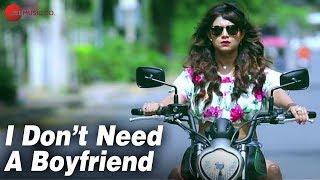 I Don't Need A Boyfriend - Official Music Video | Isheta Sarckar