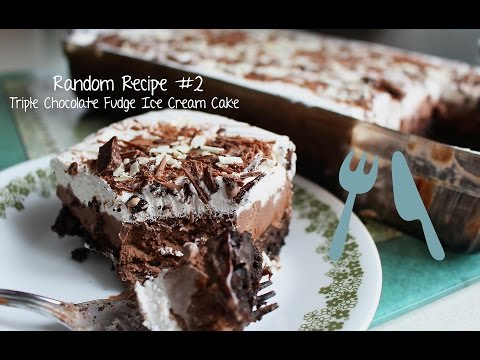Triple Chocolate Fudge Ice Cream Cake: Random Recipe #2