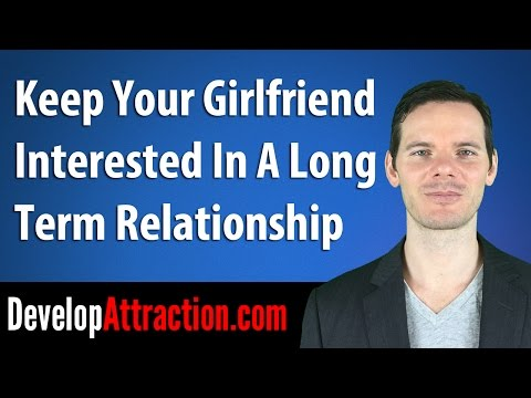 Keep Your Girlfriend Interested In A Long Term Relationship