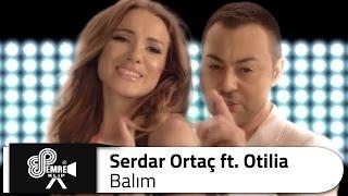 Serdar ORTAÇ - Balım (ft. Otilia)