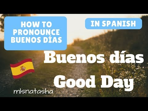 How to pronounce Buenos Días in Spanish | mlsnatasha