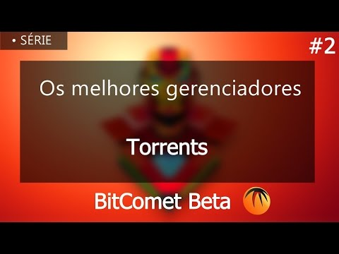 Os Melhores Gerenciadores Torrents BitComet Beta #2 INÉDITO !