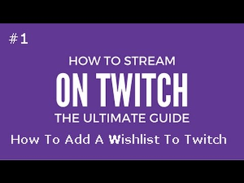 Twitch Tutorials Ep #1: How To Add Your Wishlist To Donations
