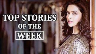 Deepika Padukone - Top Stories Of The Week