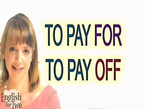 Skype English Teacher, TO PAY FOR, TO PAY OFF