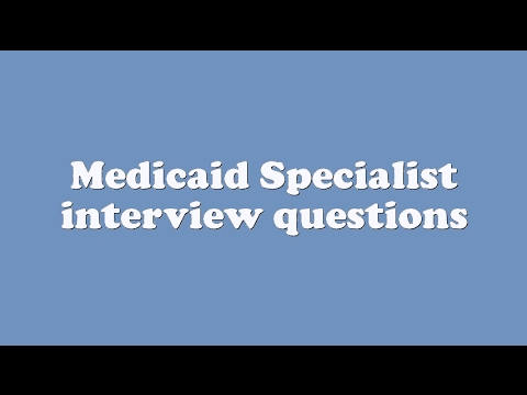 Medicaid Specialist interview questions