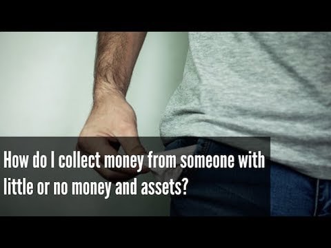 How do I collect money from someone with little or no money and assets?